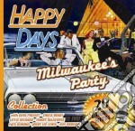 Happy Days Collection Milwaukee'S Party cd musicale di ARTISTI VARI