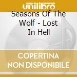 Seasons Of The Wolf - Lost In Hell cd musicale di Season of the wolf