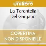 LA TARANTELLA DEL GARGANO cd musicale di I CANTORI DI CARPINO
