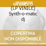 (LP VINILE) Synth-o-matic dj lp vinile di Dj special vs. dj j-