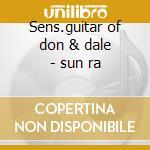Sens.guitar of don & dale - sun ra cd musicale