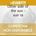 Other side of the sun - sun ra cd musicale