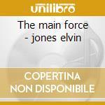 The main force - jones elvin cd musicale