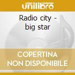 Radio city - big star cd musicale