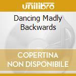 DANCING MADLY BACKWARDS cd musicale di AXCRAFT