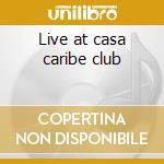 Live at casa caribe club cd musicale