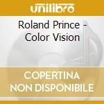 Roland Prince - Color Vision cd musicale