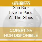 Sun Ra - Live In Paris At The Gibus cd musicale