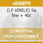 (LP VINILE) So fine + 4bt lp vinile