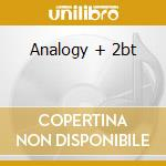 ANALOGY + 2BT cd musicale di ANALOGY + 2BT