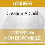 CREATION A CHILD cd musicale di CORPUS