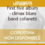 First five album - climax blues band cofanetti cd musicale