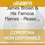 James Brown And His Famous Flames - Please Please Please... cd musicale di BROWN JAMES AND HIS