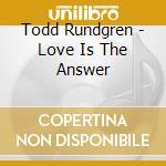 LOVE IS THE ANSWER cd musicale di RUNDGREN  TODD