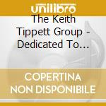 DEDICATED TO YOU,BUT YOU cd musicale di TIPPETT  KEITH
