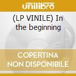 (LP VINILE) In the beginning lp vinile
