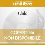CHILD cd musicale di CHILD