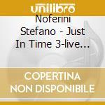 Noferini Stefano - Just In Time 3-live In Zagabria- cd musicale di NOFERINI STEFANO