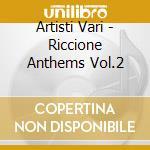 Artisti Vari - Riccione Anthems Vol.2 cd musicale di Artisti Vari