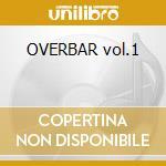 OVERBAR vol.1 cd musicale di ARTISTI VARI
