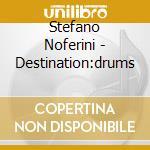Stefano Noferini - Destination:drums cd musicale di NOFERINI STEFANO