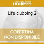 Life clubbing 2 cd musicale