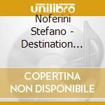 Noferini Stefano - Destination Drums 5 cd musicale di Noferini Stefano
