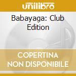 Babayaga: Club Edition cd musicale di Artisti Vari