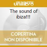 The sound of ibiza!!! cd musicale di Artisti Vari