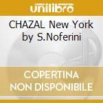 CHAZAL New York by S.Noferini cd musicale di ARTISTI VARI (2CD)