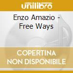 Enzo Amazio - Free Ways cd musicale di AMAZIO ENZO