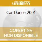CAR DANCE 2001 cd musicale di AA.VV.