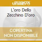 L'ORO DELLO ZECCHINO D'ORO cd musicale di AA.VV.