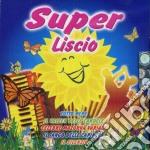SUPER LISCIO cd musicale di AA.VV.