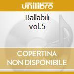 Ballabili vol.5 cd musicale di Artisti Vari