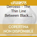 Derosso - The Thin Line Between Black And White cd musicale di DEROSSO