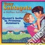 Tony Santagata E Matteo Salvatore - Quanto E' Bello Lu Primmo Ammore cd musicale