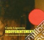Loguercio, Canio - Indifferentemente cd musicale di Canio Loguercio