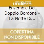 Ensemble Del Doppio Bordone - La Notte Di Natale cd musicale di ENSEMBLE DEL DOPPIO