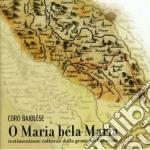 Coro Bajolese - O Maria Bela Maria cd musicale di CORO BAJOLESE