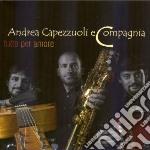 Andrea Capezzuoli & Compagnia - Tutto Per Amore cd musicale di CAPEZZUOLI ANDREA &