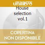 House selection vol.1 cd musicale di Artisti Vari