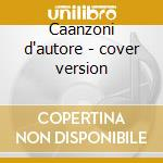 Caanzoni d'autore - cover version cd musicale di A.m.p.