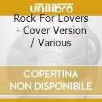 Rock for lovers vol.2 - cover version cd musicale di Artisti Vari