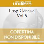 Various Classical Composers - Easy Classics Vol 5 cd musicale