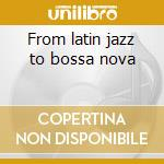 From latin jazz to bossa nova cd musicale