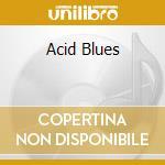 ACID BLUES cd musicale di ARTISTI VARI
