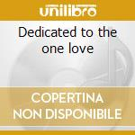 Dedicated to the one love cd musicale