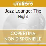 JAZZ LOUNGE: THE NIGHT cd musicale di FARAO'/CONTE/DURHAM