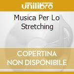 MUSICA PER LO  STRETCHING cd musicale di ARTISTI VARI